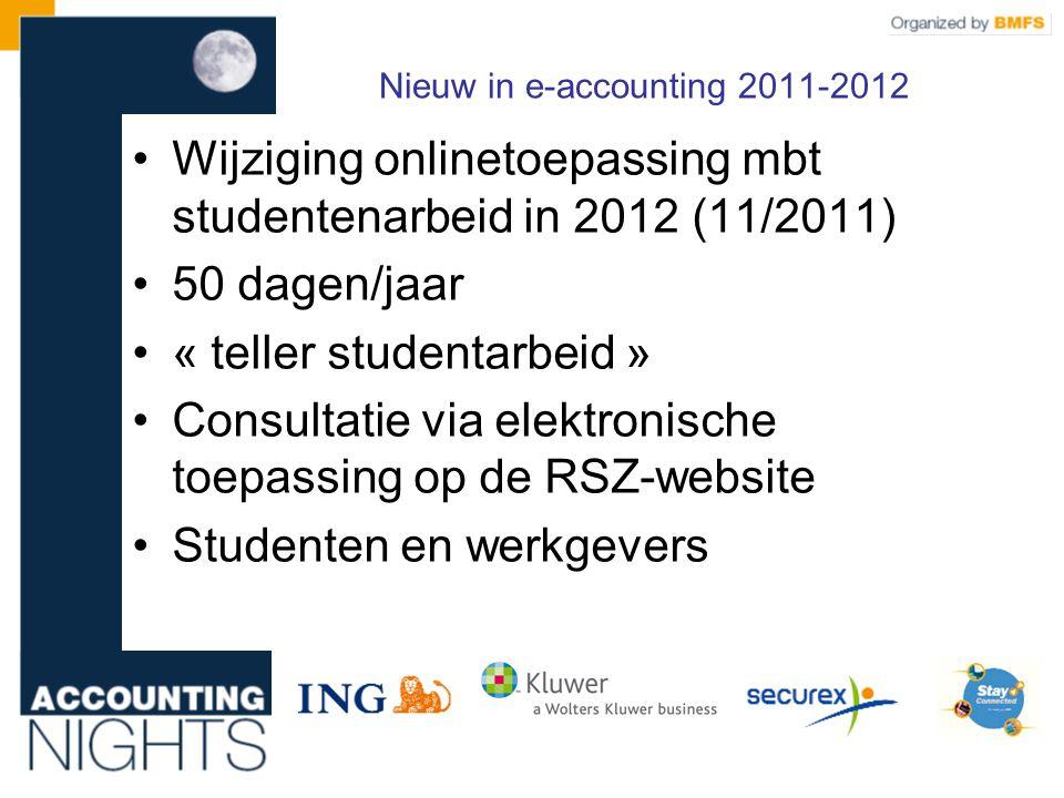 •Wijziging onlinetoepassing mbt studentenarbeid in 2012 (11/2011) •50 dagen/jaar •« teller studentarbeid » •Consultatie via elektronische toepassing op de RSZ-website •Studenten en werkgevers