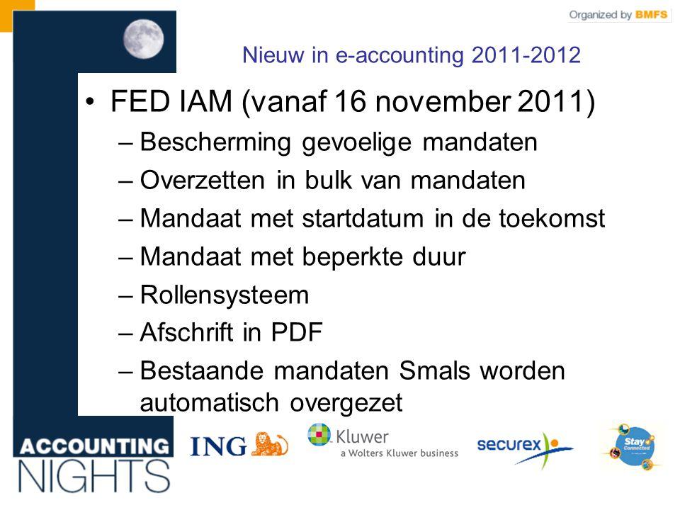 Nieuw in e-accounting 2011-2012 •FED IAM (vanaf 16 november 2011) –Bescherming gevoelige mandaten –Overzetten in bulk van mandaten –Mandaat met startdatum in de toekomst –Mandaat met beperkte duur –Rollensysteem –Afschrift in PDF –Bestaande mandaten Smals worden automatisch overgezet