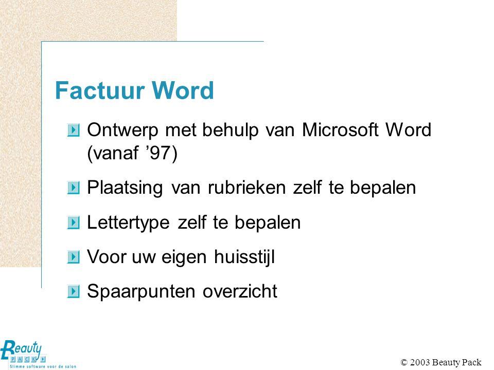 © 2003 Beauty Pack Factuur Word Ontwerp met behulp van Microsoft Word (vanaf '97) Plaatsing van rubrieken zelf te bepalen Lettertype zelf te bepalen Voor uw eigen huisstijl Spaarpunten overzicht