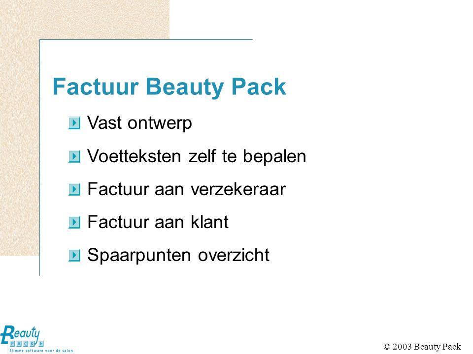© 2003 Beauty Pack Factuur Beauty Pack Vast ontwerp Voetteksten zelf te bepalen Factuur aan verzekeraar Factuur aan klant Spaarpunten overzicht