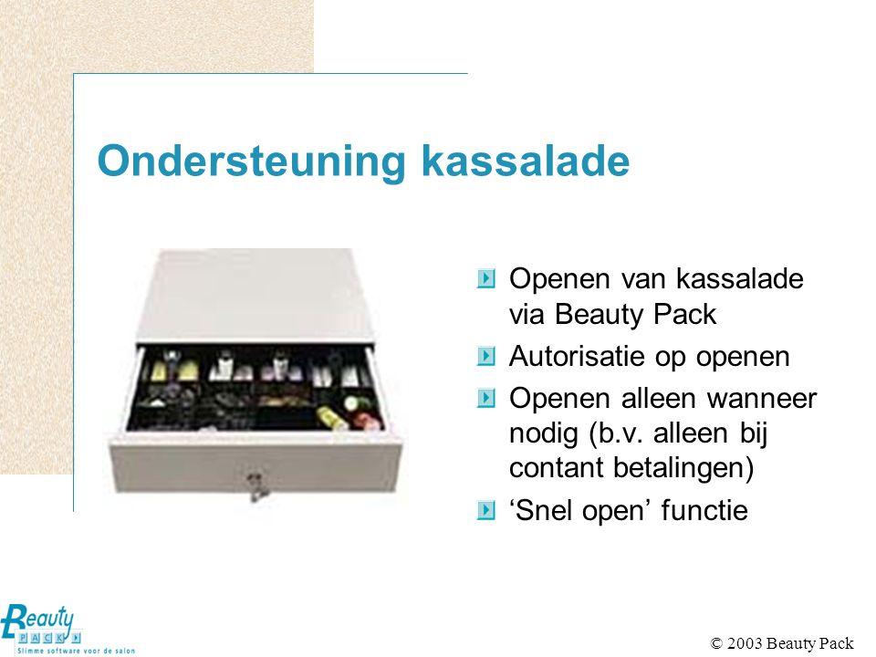 © 2003 Beauty Pack Ondersteuning kassalade Openen van kassalade via Beauty Pack Autorisatie op openen Openen alleen wanneer nodig (b.v. alleen bij con