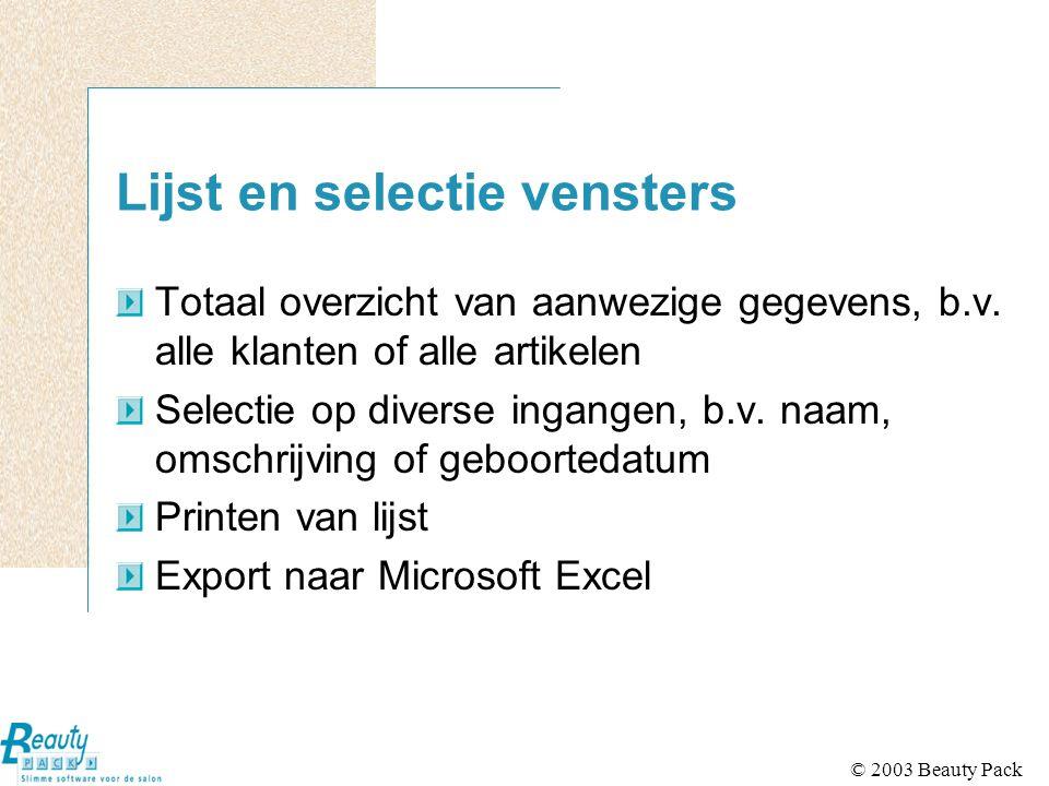 © 2003 Beauty Pack Lijst en selectie vensters Totaal overzicht van aanwezige gegevens, b.v.