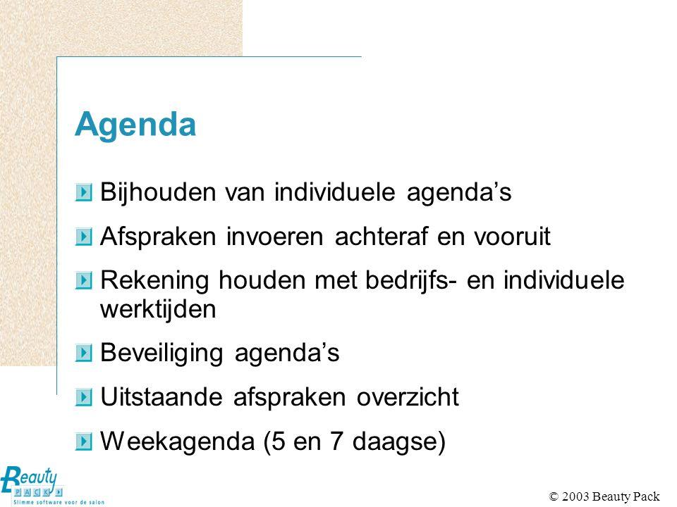© 2003 Beauty Pack Agenda Bijhouden van individuele agenda's Afspraken invoeren achteraf en vooruit Rekening houden met bedrijfs- en individuele werkt