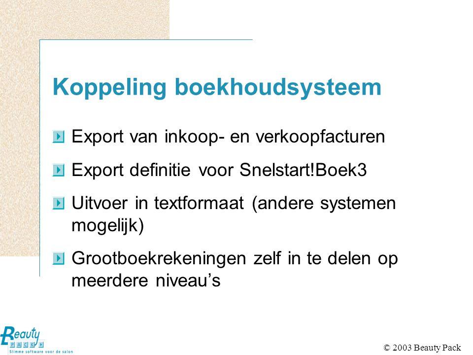 © 2003 Beauty Pack Koppeling boekhoudsysteem Export van inkoop- en verkoopfacturen Export definitie voor Snelstart!Boek3 Uitvoer in textformaat (ander