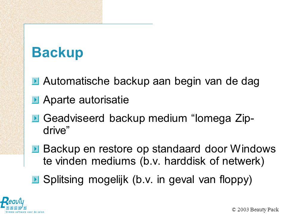 """© 2003 Beauty Pack Backup Automatische backup aan begin van de dag Aparte autorisatie Geadviseerd backup medium """"Iomega Zip- drive"""" Backup en restore"""