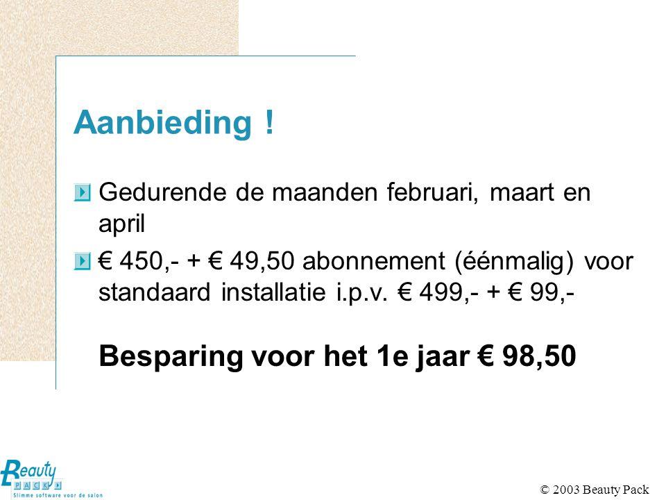 © 2003 Beauty Pack Aanbieding ! Gedurende de maanden februari, maart en april € 450,- + € 49,50 abonnement (éénmalig) voor standaard installatie i.p.v