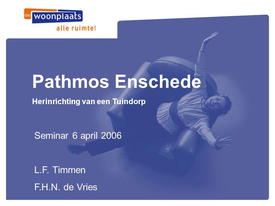 Pathmos Enschede Herinrichting van een Tuindorp Seminar 6 april 2006 L.F. Timmen F.H.N. de Vries