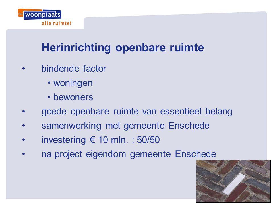 Herinrichting openbare ruimte •bindende factor • woningen • bewoners •goede openbare ruimte van essentieel belang •samenwerking met gemeente Enschede
