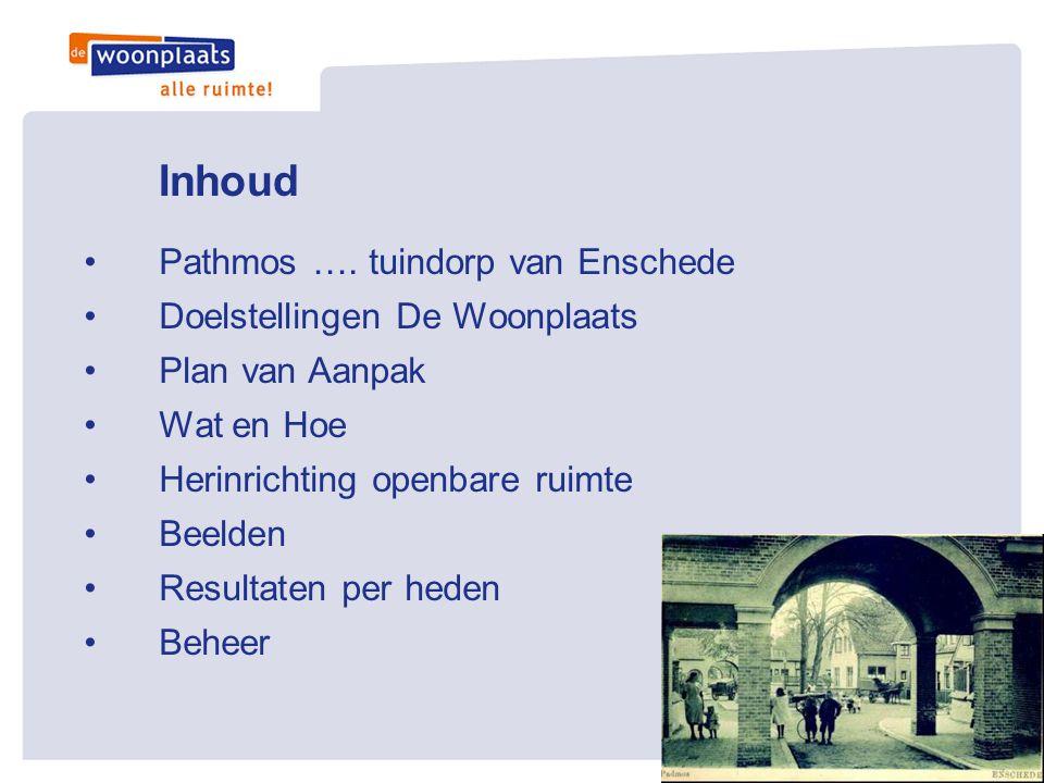 Inhoud •Pathmos …. tuindorp van Enschede •Doelstellingen De Woonplaats •Plan van Aanpak •Wat en Hoe •Herinrichting openbare ruimte •Beelden •Resultate