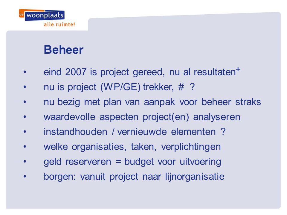 Beheer •eind 2007 is project gereed, nu al resultaten + •nu is project (WP/GE) trekker, # ? •nu bezig met plan van aanpak voor beheer straks •waardevo
