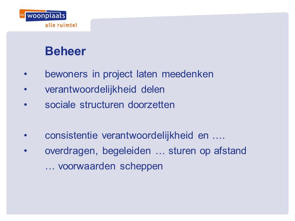 Beheer •bewoners in project laten meedenken •verantwoordelijkheid delen •sociale structuren doorzetten •consistentie verantwoordelijkheid en …. •overd