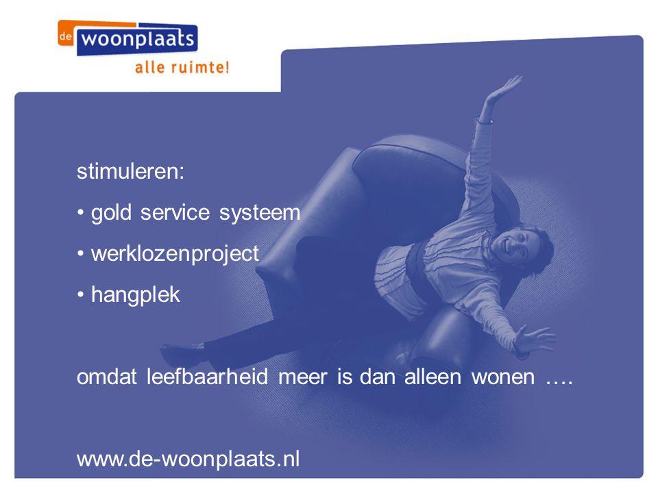 stimuleren: • gold service systeem • werklozenproject • hangplek omdat leefbaarheid meer is dan alleen wonen …. www.de-woonplaats.nl
