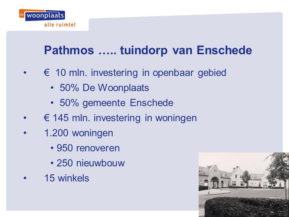 Pathmos ….. tuindorp van Enschede •€ 10 mln. investering in openbaar gebied • 50% De Woonplaats • 50% gemeente Enschede •€ 145 mln. investering in won