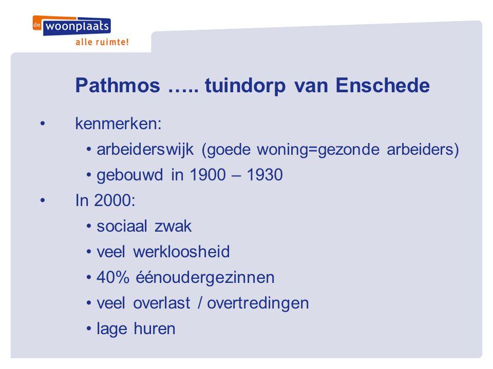 Pathmos ….. tuindorp van Enschede •kenmerken: • arbeiderswijk (goede woning=gezonde arbeiders) • gebouwd in 1900 – 1930 •In 2000: • sociaal zwak • vee