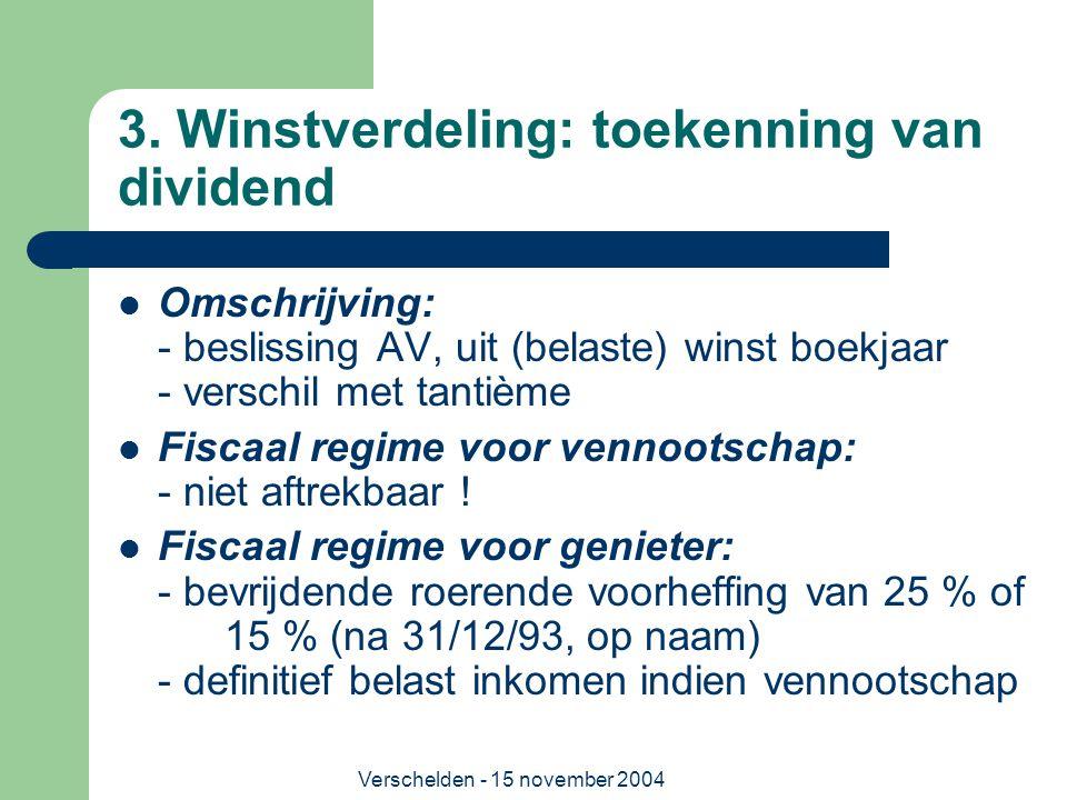 Verschelden - 15 november 2004 3. Winstverdeling: toekenning van dividend  Omschrijving: - beslissing AV, uit (belaste) winst boekjaar - verschil met
