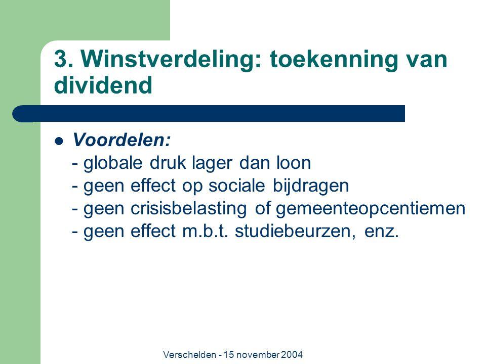 Verschelden - 15 november 2004 3. Winstverdeling: toekenning van dividend  Voordelen: - globale druk lager dan loon - geen effect op sociale bijdrage