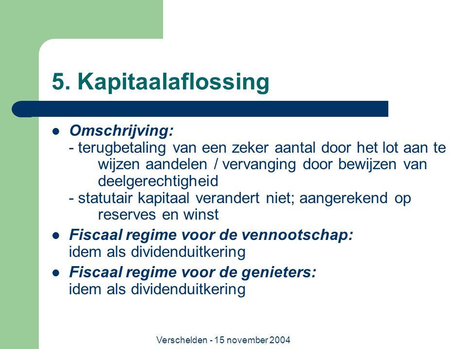 Verschelden - 15 november 2004 5. Kapitaalaflossing  Omschrijving: - terugbetaling van een zeker aantal door het lot aan te wijzen aandelen / vervang