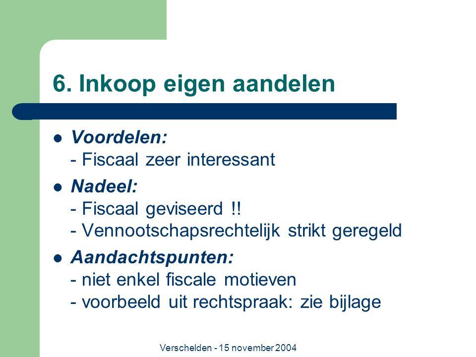 Verschelden - 15 november 2004 6. Inkoop eigen aandelen  Voordelen: - Fiscaal zeer interessant  Nadeel: - Fiscaal geviseerd !! - Vennootschapsrechte