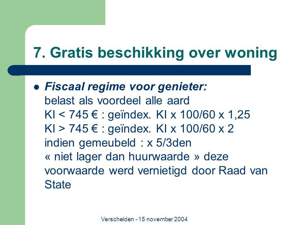 Verschelden - 15 november 2004 7. Gratis beschikking over woning  Fiscaal regime voor genieter: belast als voordeel alle aard KI 745 € : geïndex. KI