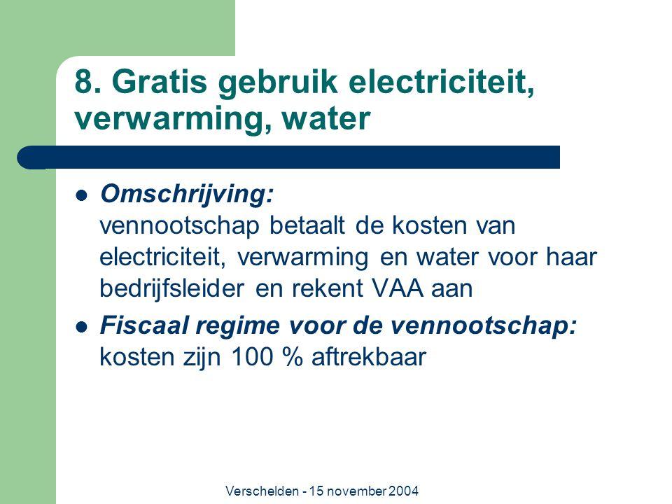 Verschelden - 15 november 2004 8. Gratis gebruik electriciteit, verwarming, water  Omschrijving: vennootschap betaalt de kosten van electriciteit, ve