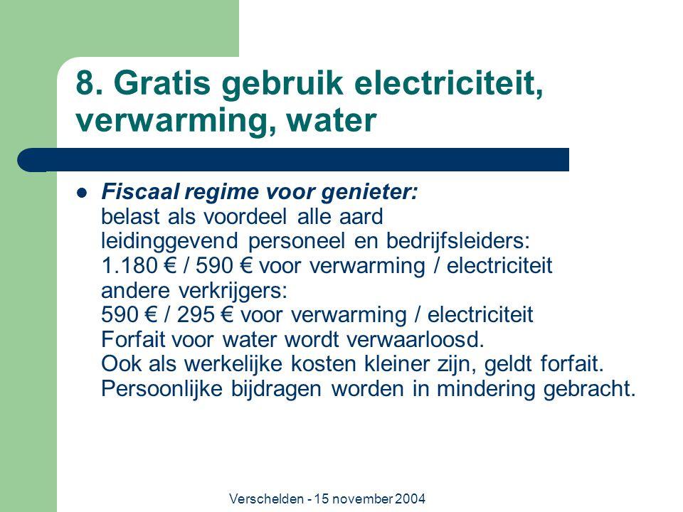 Verschelden - 15 november 2004 8. Gratis gebruik electriciteit, verwarming, water  Fiscaal regime voor genieter: belast als voordeel alle aard leidin