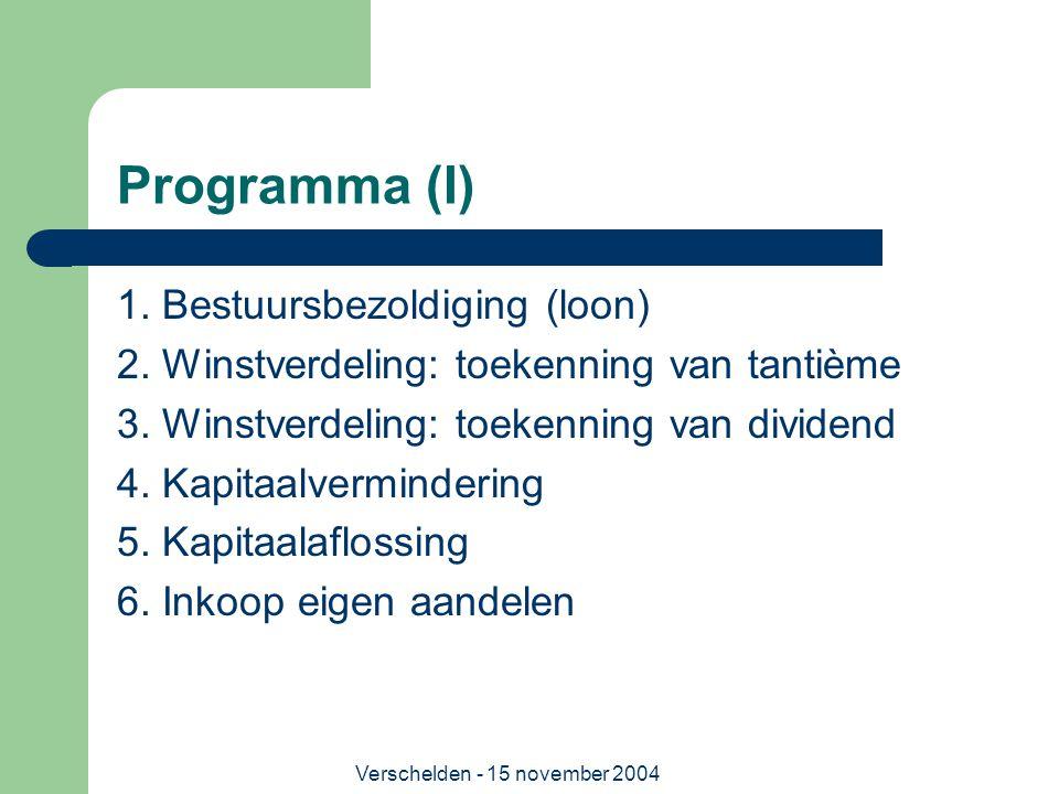 Verschelden - 15 november 2004 Programma (I) 1. Bestuursbezoldiging (loon) 2. Winstverdeling: toekenning van tantième 3. Winstverdeling: toekenning va