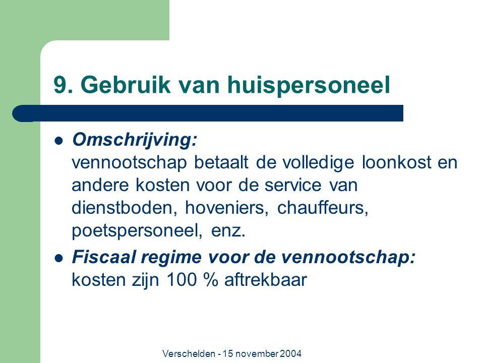Verschelden - 15 november 2004 9. Gebruik van huispersoneel  Omschrijving: vennootschap betaalt de volledige loonkost en andere kosten voor de servic
