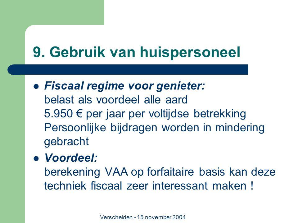 Verschelden - 15 november 2004 9. Gebruik van huispersoneel  Fiscaal regime voor genieter: belast als voordeel alle aard 5.950 € per jaar per voltijd