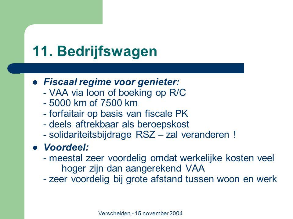 Verschelden - 15 november 2004 11. Bedrijfswagen  Fiscaal regime voor genieter: - VAA via loon of boeking op R/C - 5000 km of 7500 km - forfaitair op
