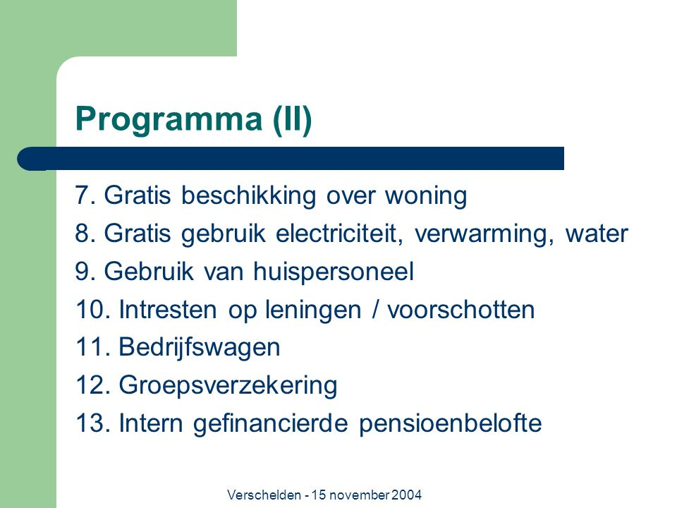 Verschelden - 15 november 2004 Programma (II) 7. Gratis beschikking over woning 8. Gratis gebruik electriciteit, verwarming, water 9. Gebruik van huis