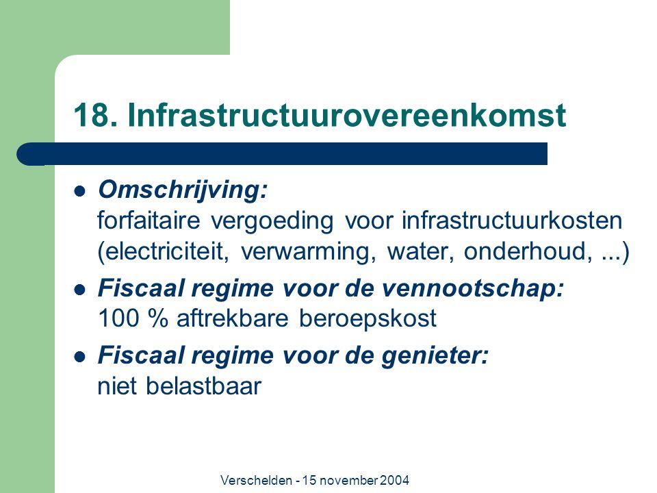 Verschelden - 15 november 2004 18. Infrastructuurovereenkomst  Omschrijving: forfaitaire vergoeding voor infrastructuurkosten (electriciteit, verwarm