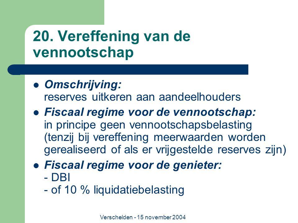 Verschelden - 15 november 2004 20. Vereffening van de vennootschap  Omschrijving: reserves uitkeren aan aandeelhouders  Fiscaal regime voor de venno