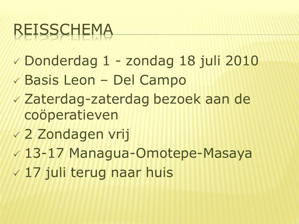  Donderdag 1 - zondag 18 juli 2010  Basis Leon – Del Campo  Zaterdag-zaterdag bezoek aan de coöperatieven  2 Zondagen vrij  13-17 Managua-Omotepe-Masaya  17 juli terug naar huis