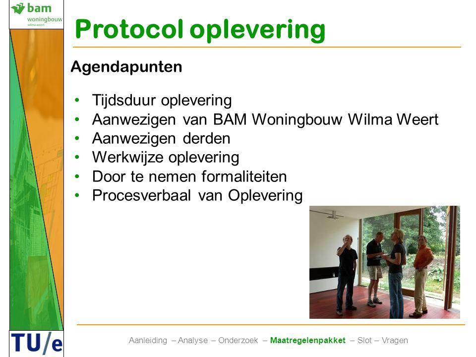 Protocol oplevering Aanleiding – Analyse – Onderzoek – Maatregelenpakket – Slot – Vragen •Tijdsduur oplevering •Aanwezigen van BAM Woningbouw Wilma We