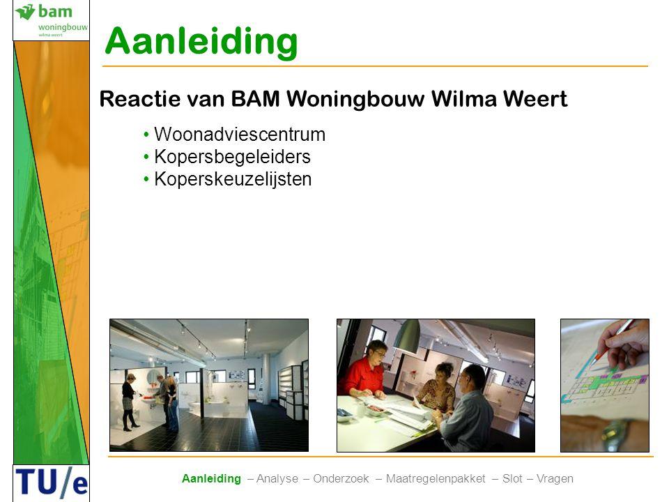 Aanleiding Aanleiding – Analyse – Onderzoek – Maatregelenpakket – Slot – Vragen Reactie van BAM Woningbouw Wilma Weert • Woonadviescentrum • Kopersbeg