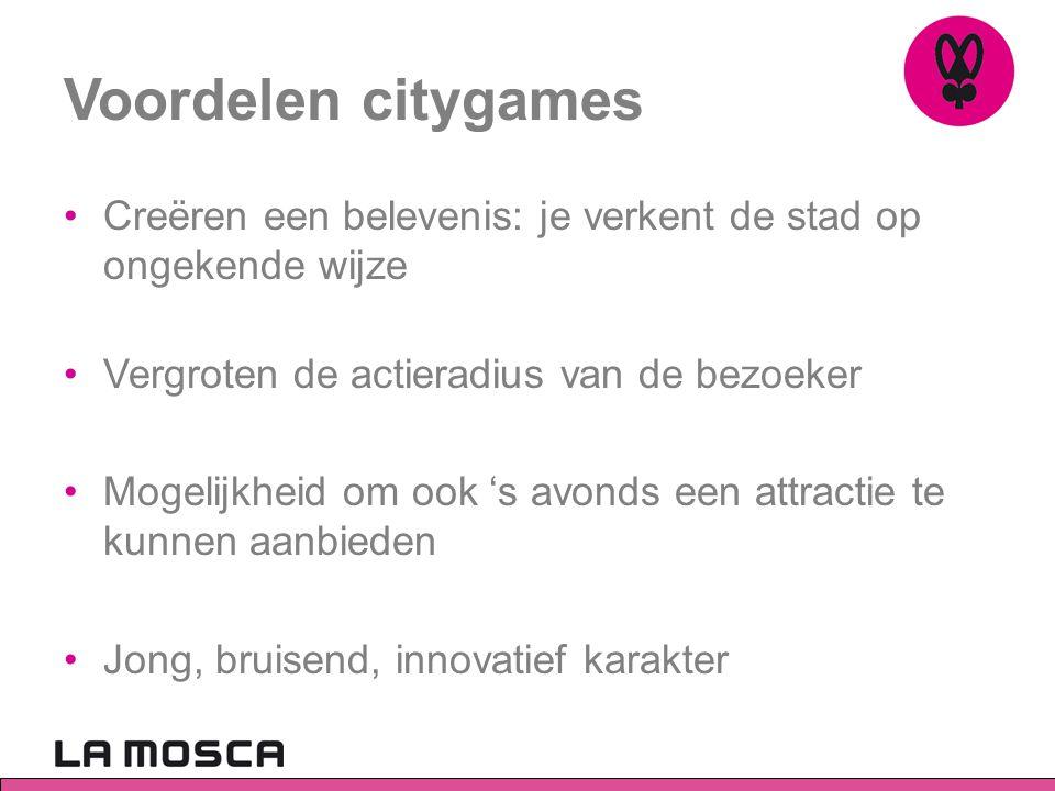 Voordelen citygames •Creëren een belevenis: je verkent de stad op ongekende wijze •Vergroten de actieradius van de bezoeker •Mogelijkheid om ook 's avonds een attractie te kunnen aanbieden •Jong, bruisend, innovatief karakter