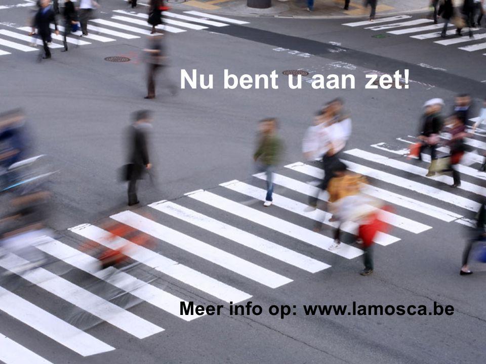 Nu bent u aan zet! Meer info op: www.lamosca.be