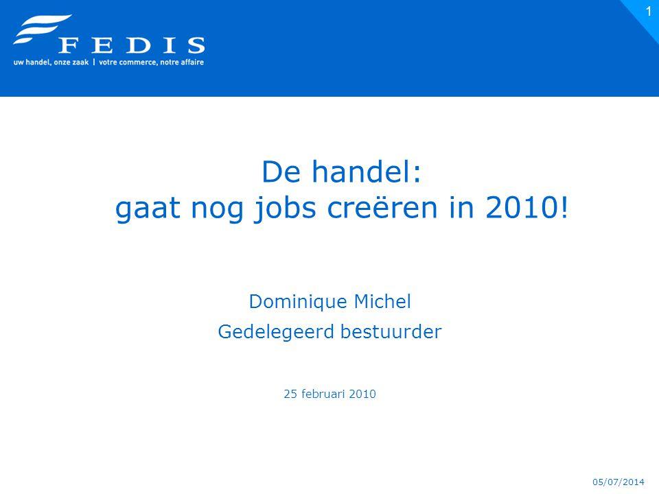 05/07/2014 1 De handel: gaat nog jobs creëren in 2010.