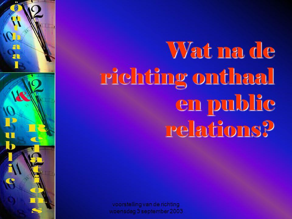 voorstelling van de richting woensdag 3 september 2003 Wat na de richting onthaal en public relations?