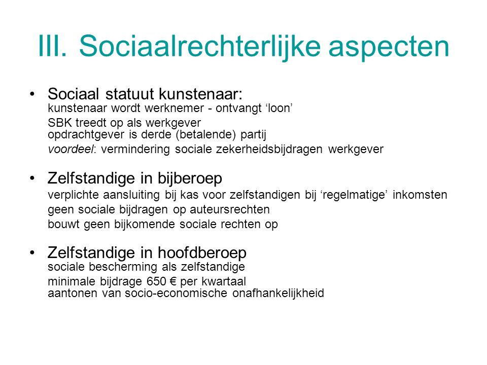 III. Sociaalrechterlijke aspecten •Sociaal statuut kunstenaar: kunstenaar wordt werknemer - ontvangt 'loon' SBK treedt op als werkgever opdrachtgever