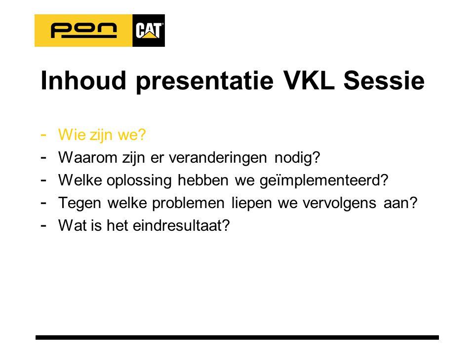 Inhoud presentatie VKL Sessie - Wie zijn we? - Waarom zijn er veranderingen nodig? - Welke oplossing hebben we geïmplementeerd? - Tegen welke probleme