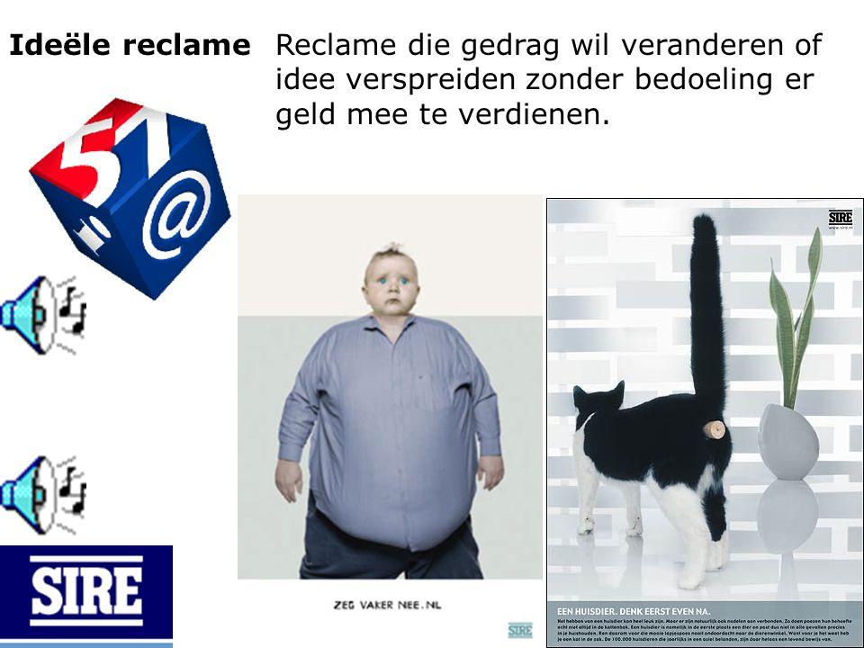 Ideële reclameReclame die gedrag wil veranderen of idee verspreiden zonder bedoeling er geld mee te verdienen.