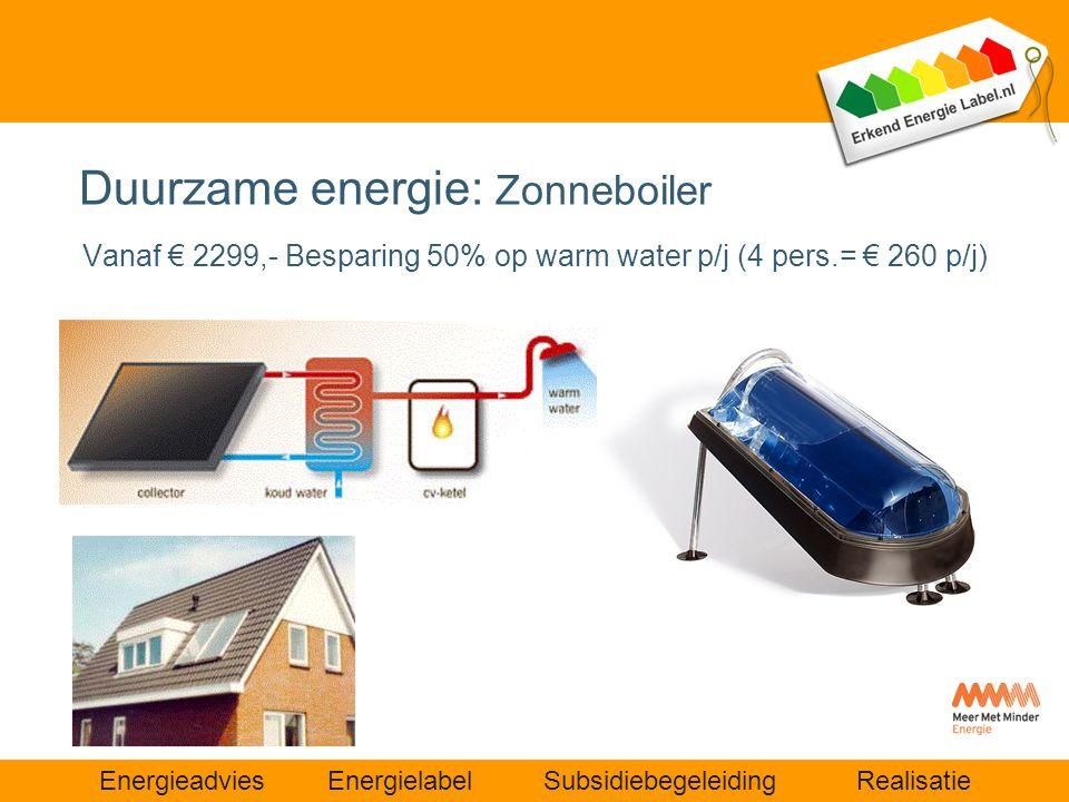 Energieadvies Energielabel Subsidiebegeleiding Realisatie Vanaf € 2299,- Besparing 50% op warm water p/j (4 pers.= € 260 p/j) Duurzame energie: Zonneb