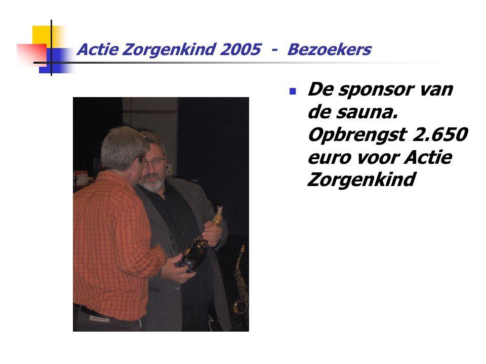 Actie Zorgenkind 2005 - Bezoekers  De sponsor van de sauna. Opbrengst 2.650 euro voor Actie Zorgenkind