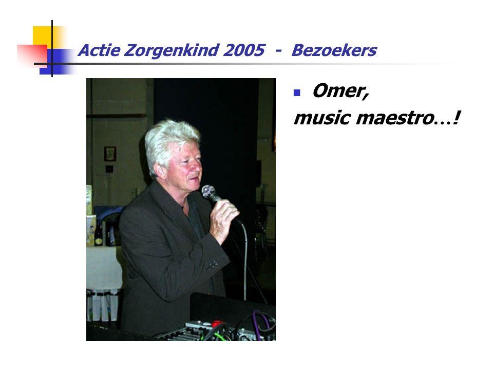 Actie Zorgenkind 2005 - Bezoekers  Omer, music maestro … !