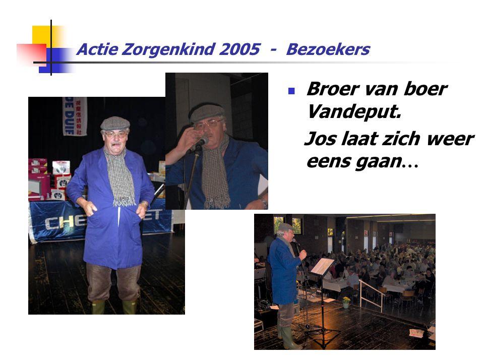 Actie Zorgenkind 2005 - Bezoekers  Broer van boer Vandeput. Jos laat zich weer eens gaan …