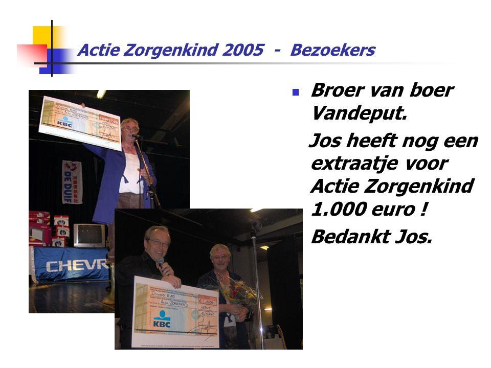 Actie Zorgenkind 2005 - Bezoekers  Broer van boer Vandeput. Jos heeft nog een extraatje voor Actie Zorgenkind 1.000 euro ! Bedankt Jos.