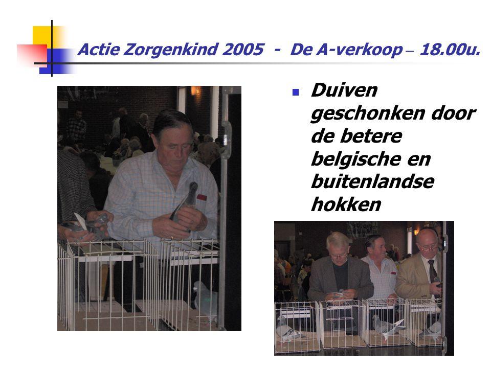 Actie Zorgenkind 2005 - De A-verkoop – 18.00u.  Duiven geschonken door de betere belgische en buitenlandse hokken