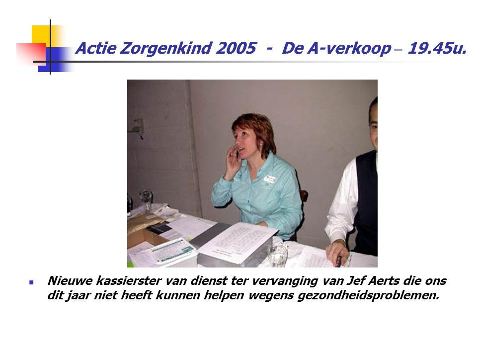 Actie Zorgenkind 2005 - De A-verkoop – 19.45u.  Nieuwe kassierster van dienst ter vervanging van Jef Aerts die ons dit jaar niet heeft kunnen helpen