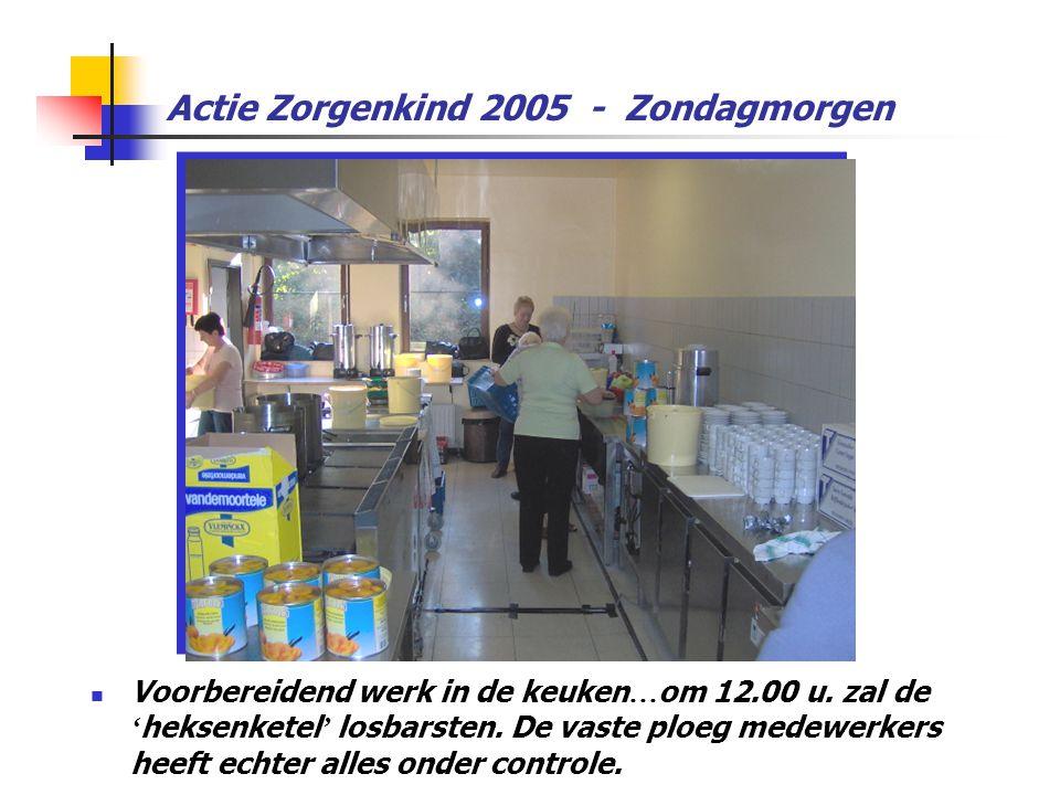 Actie Zorgenkind 2005 - Zondagmorgen  Voorbereidend werk in de keuken … om 12.00 u. zal de ' heksenketel ' losbarsten. De vaste ploeg medewerkers hee